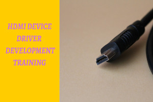 HDMI device Drivers Development Training (Self Paced training)